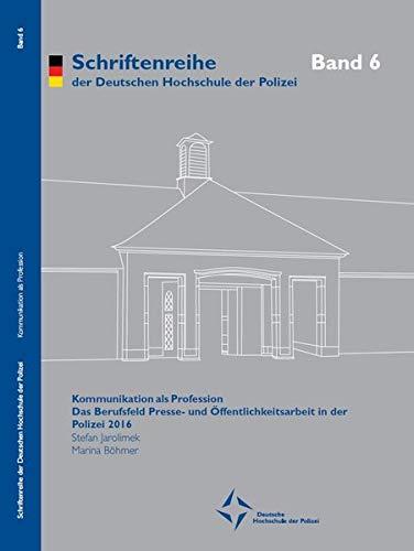 Kommunikation als Profession: Das Berufsfeld Presse- und Öffentlichkeitsarbeit in der Polizei 2016 (Schriftenreihe der Deutschen Hochschule der Polizei)