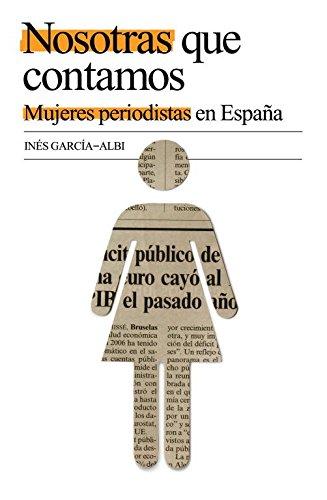 Nosotras que contamos: Mujeres periodistas en España (OBRAS DIVERSAS) por Ines Garcia-albi Gil De Biedma