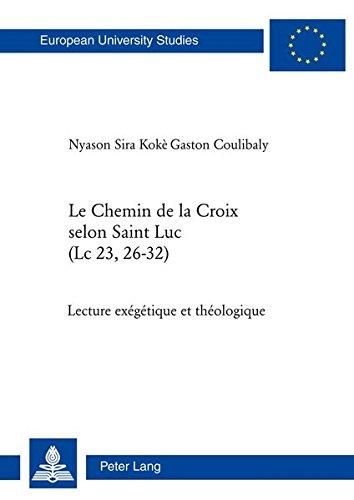 Le Chemin De La Croix Selon Saint Luc, Lc 23, 26-32: Lecture exégétique et théologique par Nyason Sira Koke Gaston Coulibaly