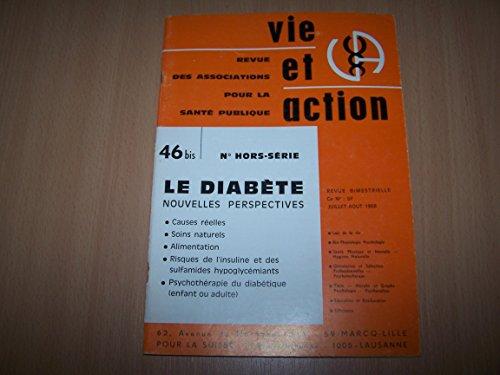 N°46 bis - Le diabete, nouvelles perspectives, causes reelles, soins naturels, alimentation, risques de l'insuline et des sulfamides hypoglycemiants, psychotherapie du diabetique (enfant ou adulte) par Vie et action
