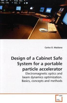 Safe-t-beam (Design of a Cabinet Safe System for a portable particle accelerator: Electromagnetic optics and beam dynamics optimization. Basics, concepts and methods)