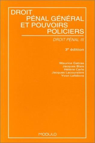 Droit penal general et pouvoirs policiers par