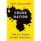 Crude Nation: How Oil Riches Ruined Venezuela (English Edition)