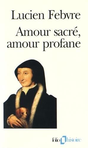 Amour sacré, amour profane: Autour de l'«Heptaméron» par Lucien Febvre