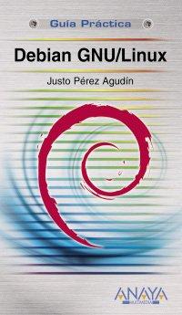 Debian GNU/Linux (Guías Prácticas) por Justo Pérez Agudín