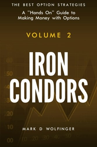 Iron Condors: Volume 2 (The Best Option Strategies) por Mark D Wolfinger