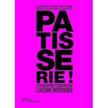 Patisserie ! l' Ultime reference [ French Pastry - Dessert ] (French Edition) by Felder Christophe (2010-10-07)