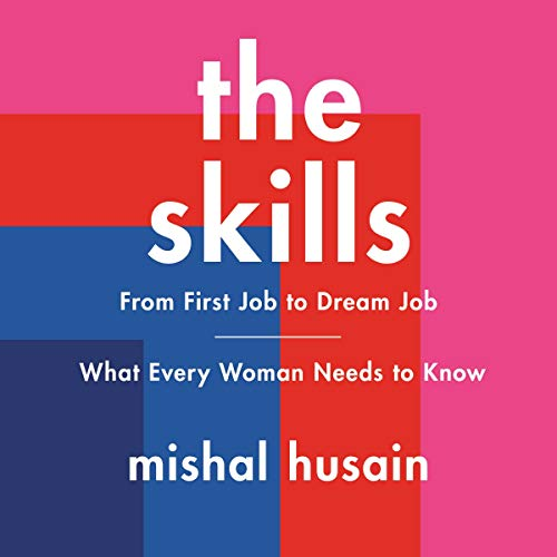 The Skills: From First Job to Dream Job-What Every Woman Needs to Know