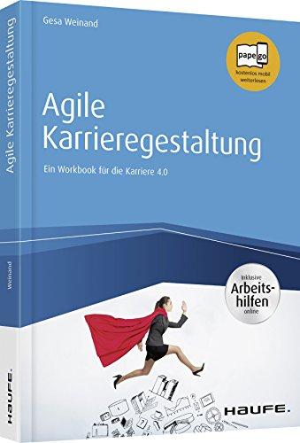 Agile Karrieregestaltung: Ein Workbook für die Karriere 4.0 (Haufe Fachbuch)