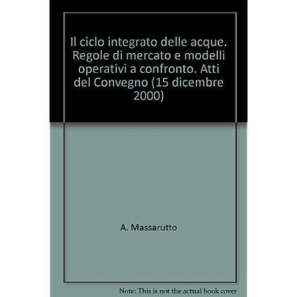Il Ciclo Integrato Delle Acque. Regole Di Mercato E Modelli Operativi A Confronto. Atti Del Convegno (15 Dicembre 2000)