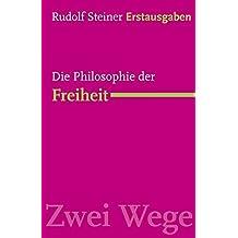 Die Philosophie der Freiheit: Grundzüge einer modernen Weltanschauung (1894). (Rudolf Steiner Erstausgaben)
