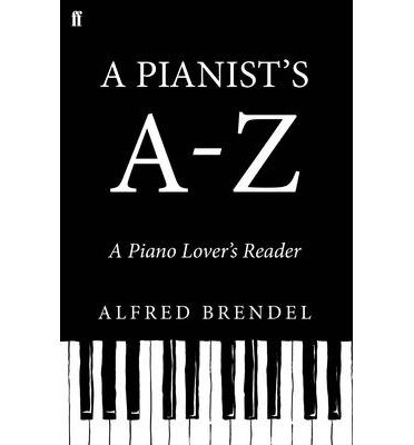 Portada del libro [(A Pianist's A-Z: A Piano Lover's Reader)] [ By (author) Alfred Brendel ] [September, 2013]