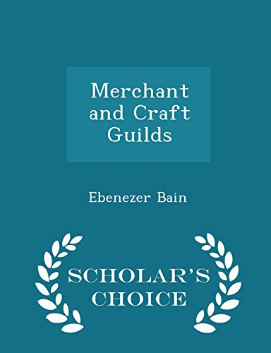 Merchant and Craft Guilds - Scholar's Choice Edition