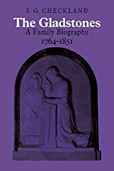 The Gladstones: A Family Biography: A Family Biography 1764?1851 by S.G. Checkland (2008-10-13)