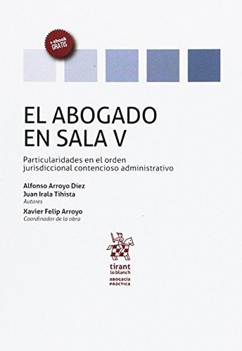 El Abogado en Sala Volumen V Particularidades en el Orden Jurisdiccional Contencioso Administrativo (Abogacía práctica)