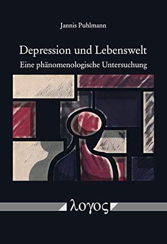 Depression und Lebenswelt: Eine phänomenologische Untersuchung