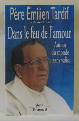 Etienne Tardif - Dans le feu de l'amour. Autour du