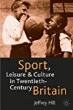 Sport, Leisure and Culture in Twentieth-Century Britain