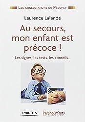 Au secours mon enfant est précoce: Les signes, les tests, les conseils...