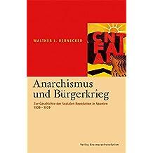 Anarchismus und Bürgerkrieg: Zur Geschichte der Sozialen Revolution in Spanien 1936-1939