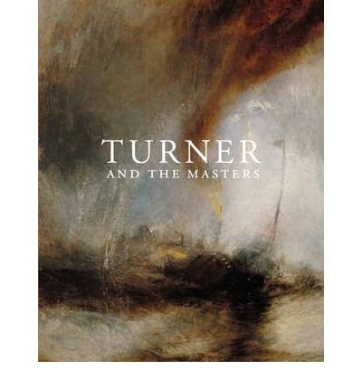 [(Turner and the Masters )] [Author: David H. Solkin] [Oct-2009]