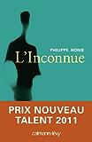 L'inconnue : Prix Nouveau Talent Bouygues 2011 Telecom-Métro (Littérature Française)
