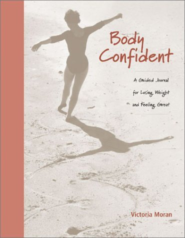 Body Confident : A Guided Journal for Losing Weight and Feeling Great by Victoria Moran (2001-11-15)