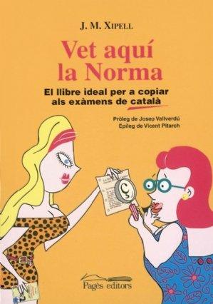 Vet aquí la Norma: El llibre ideal per a copiar als exàmens de català (Sèrie Narrativa) por Joan M. Xipell