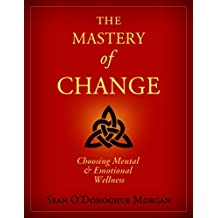 The Mastery Of Change: Choosing Mental and Emotional Wellness (English Edition)