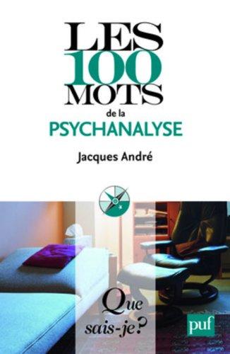 Les 100 mots de la psychanalyse par André Jacques