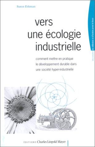 Vers une écologie industrielle. Comment mettre en pratique le développement durable dans une société hyper-industrielle