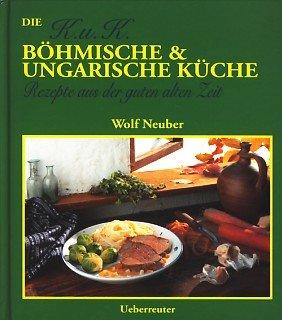 Die K.u.K. Böhmische und Ungarische Küche. Rezepte aus der guten alten Zeit