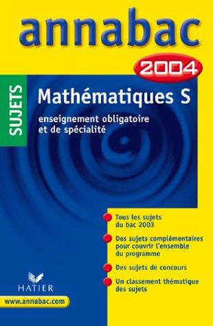 Annabac 2004 : Mathématiques S - Enseignement obligatoire et de spécialité (sujets)