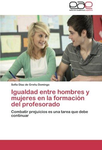 Igualdad Entre Hombres y Mujeres En La Formacion del Profesorado por Diaz De Grenu Domingo Sofia