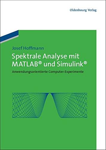 Spektrale Analyse mit MATLAB und Simulink: Anwendungsorientierte Computer-Experimente