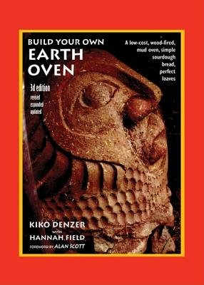 Build Your Own Earth Oven( A Low-Cost Wood-Fired Mud Oven Simple Sourdough Bread Perfect Loaves)[BUILD YOUR OWN EARTH OVEN REVI][Paperback]