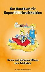 Das Handbuch für SuperFÜHLkrafthelden: Henry und Johanna öffnen ihre Trickkiste