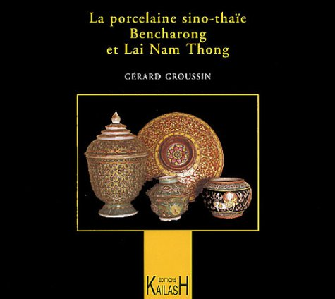 La Porcelaine sino-thaïe : Bencharong et Lai Nam Thong par Gérard Groussin