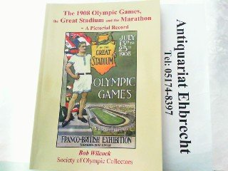 The 1908 Olympic Games, the Great Stadium and the Marathon: A Pictorial Record por Bob Wilcock