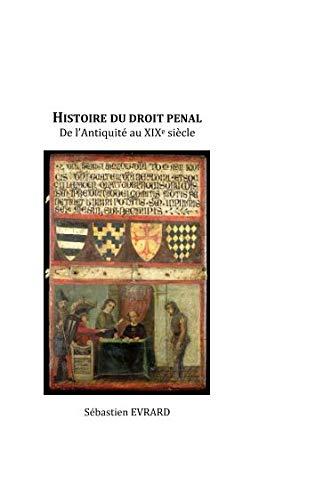 Histoire du droit pénal: De l'Antiquité au XIXe siècle par Sébastien Evrard