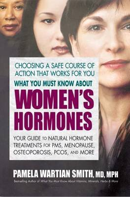 [What You Must Know About Women's Hormones: Your Guide to Natural Hormone Treatments for PMS, Menopause, Osteoporosis, PCOS, and More] (By: Pamela Wartian Smith) [published: January, 2010]