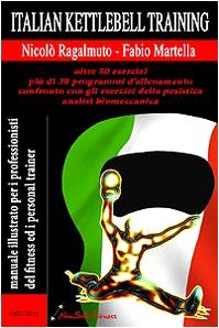 Italian kettlebel training. Manuale illustrato per i professionisti del fitness e personal trainer