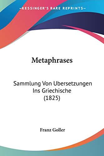 Metaphrases: Sammlung Von Ubersetzungen Ins Griechische (1825)