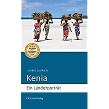 Kenia: Ein Länderporträt (Diese Buchreihe wurde ausgezeichnet mit dem ITB-BuchAward)