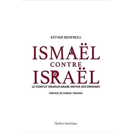 Ismaël contre Israël: Le conflit israélo-arabe depuis ses origines