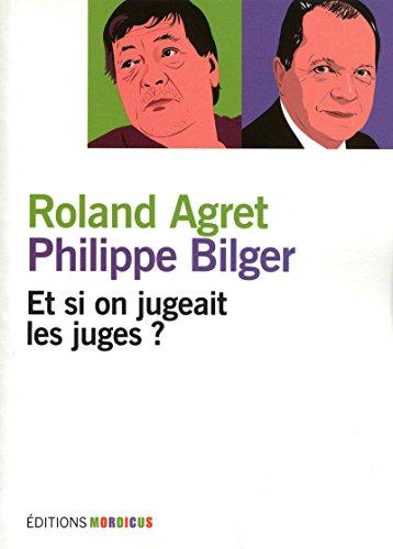 ET SI ON JUGEAIT LES JUGES ? par Roland Agret