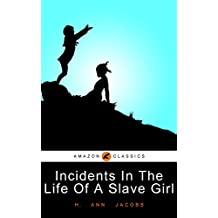 Incidents In The Life Of A Slave Girl: (Illustrated) (English Edition)