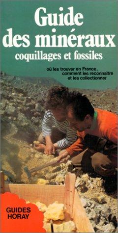 Guide des minéraux, coquillages et fossiles : Où les trouver en France, comment les reconnaître et les collectionner