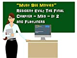 Must See Movies: Resident Evil The Final Chapter - Meg - It 2 - Flatliners