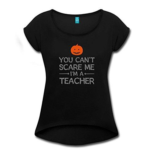 n Lehrer Can't Scare Me Spruch Frauen T-Shirt mit gerollten Ärmeln, L, Schwarz (Halloween-shirts Für Lehrer)